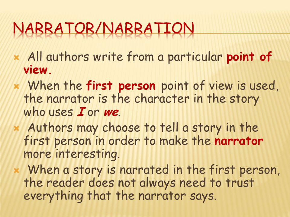 Narrator/Narration All authors write from a particular point of view.