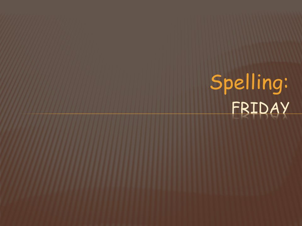Spelling: Friday