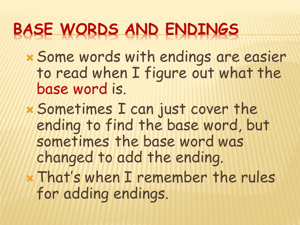 Base Words and Endings Some words with endings are easier to read when I figure out what the base word is.