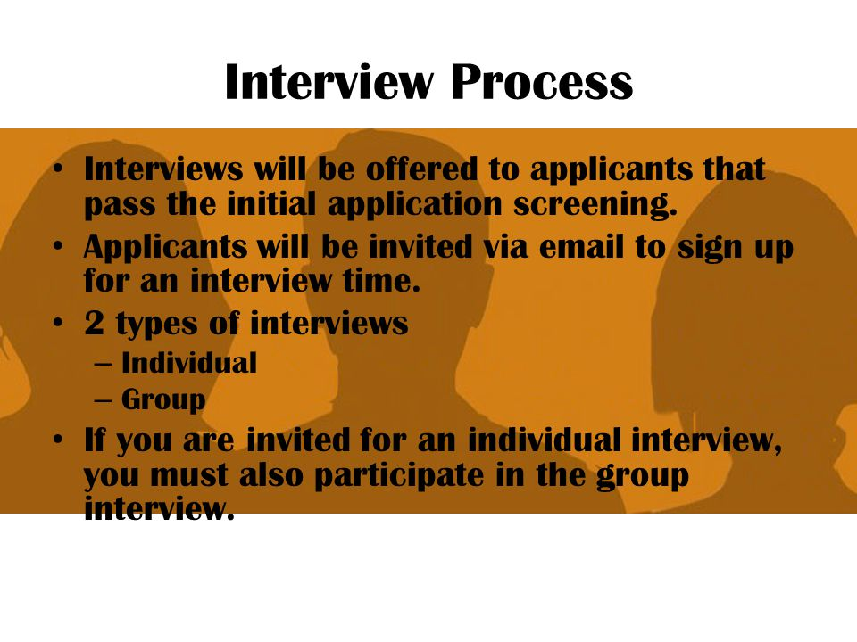Interview Process Interviews will be offered to applicants that pass the initial application screening.
