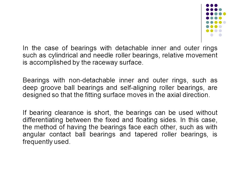 In the case of bearings with detachable inner and outer rings such as cylindrical and needle roller bearings, relative movement is accomplished by the raceway surface.
