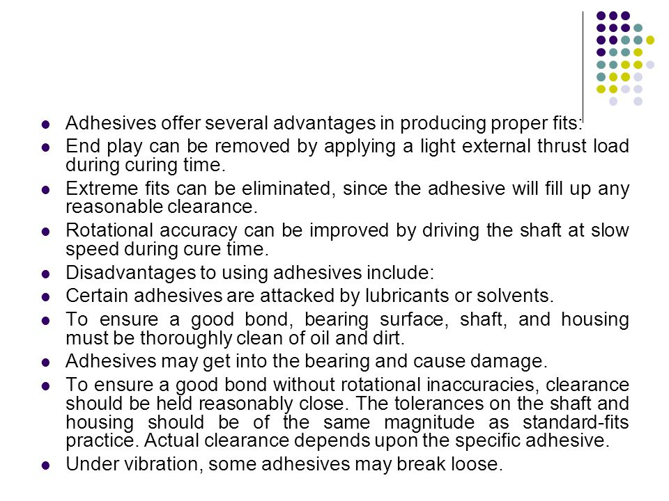 Adhesives offer several advantages in producing proper fits: