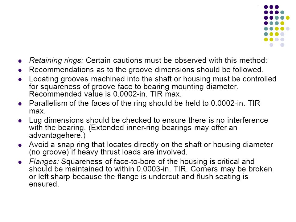 Retaining rings: Certain cautions must be observed with this method: