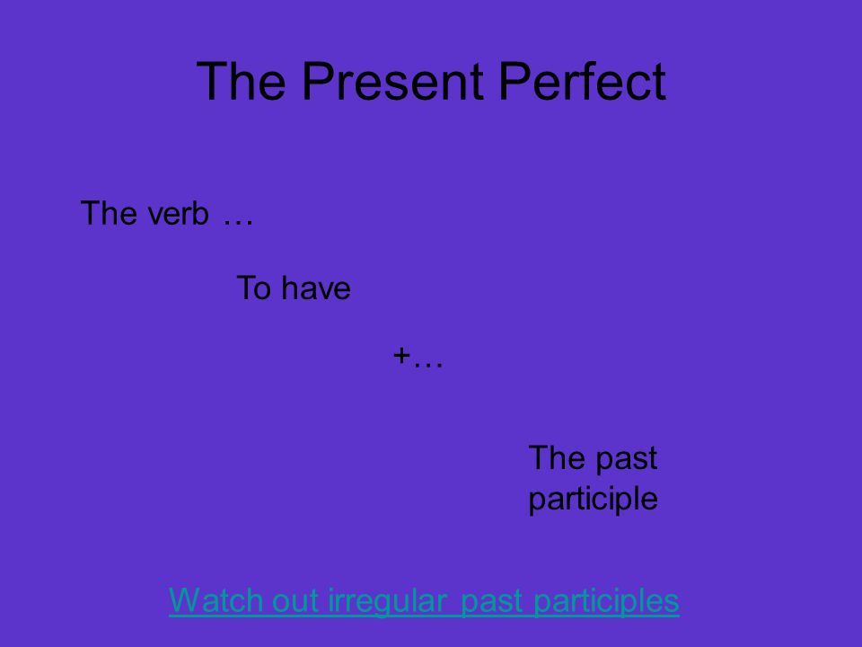 Watch out irregular past participles