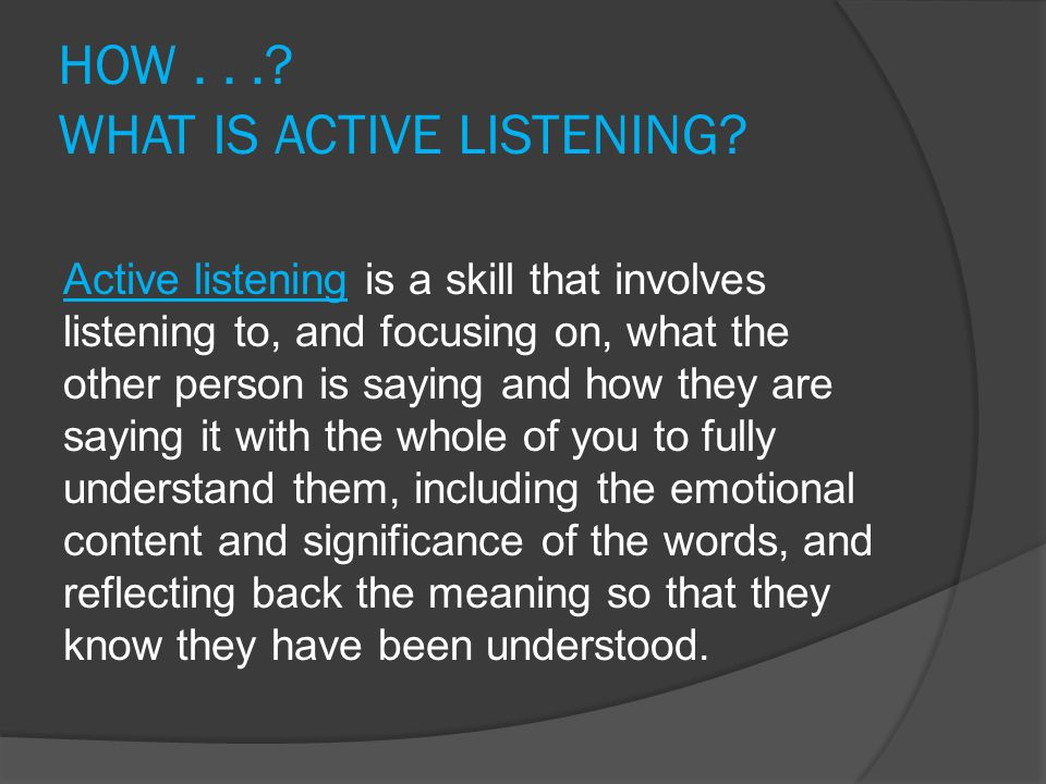 HOW . . . WHAT IS ACTIVE LISTENING