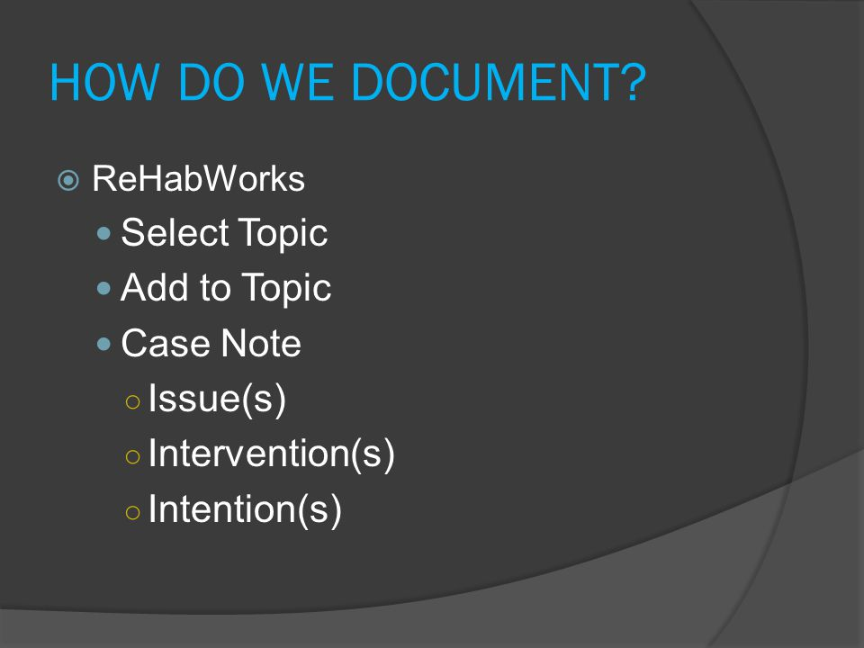 HOW DO WE DOCUMENT Select Topic Add to Topic Case Note Issue(s)