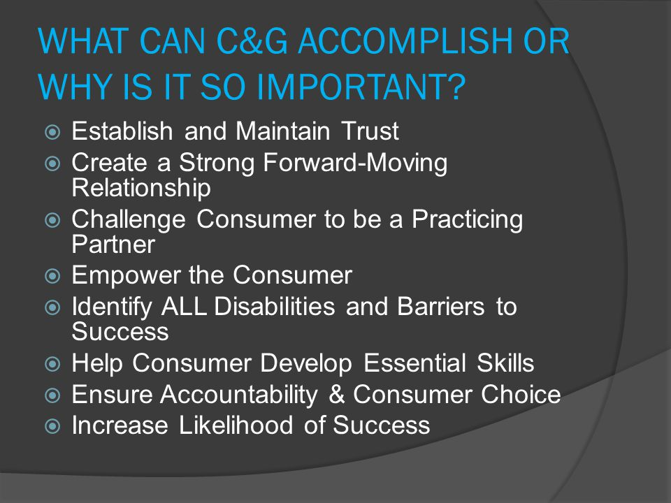 WHAT CAN C&G ACCOMPLISH OR WHY IS IT SO IMPORTANT