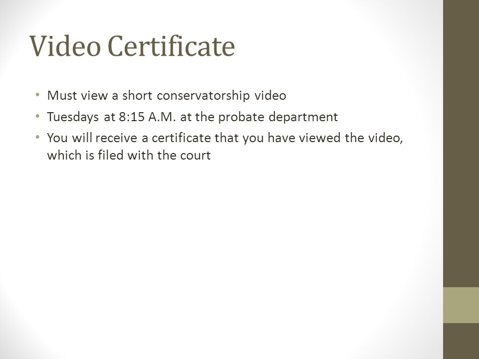 Video Certificate Must view a short conservatorship video