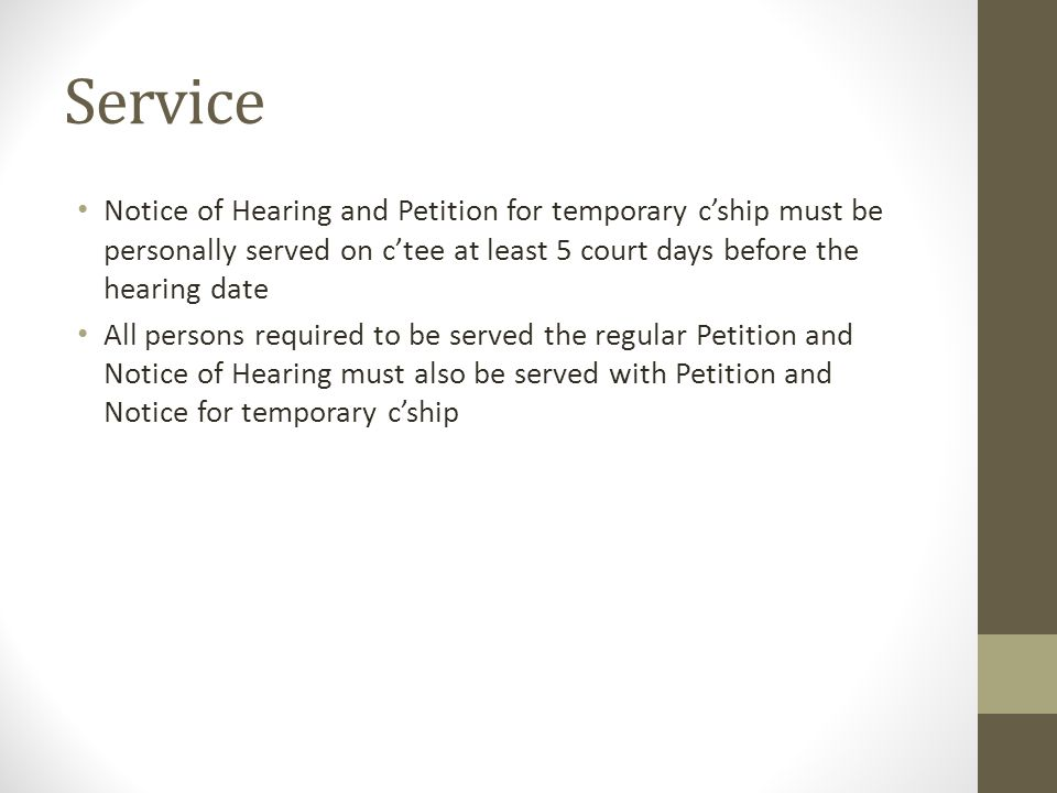 Service Notice of Hearing and Petition for temporary c'ship must be personally served on c'tee at least 5 court days before the hearing date.