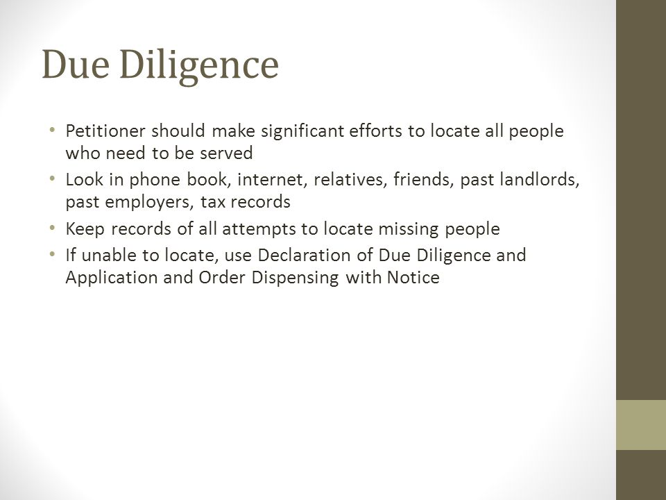 Due Diligence Petitioner should make significant efforts to locate all people who need to be served.