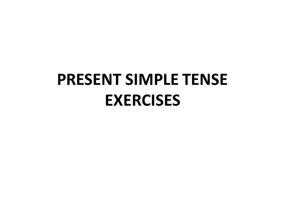 PRESENT SIMPLE TENSE EXERCISES
