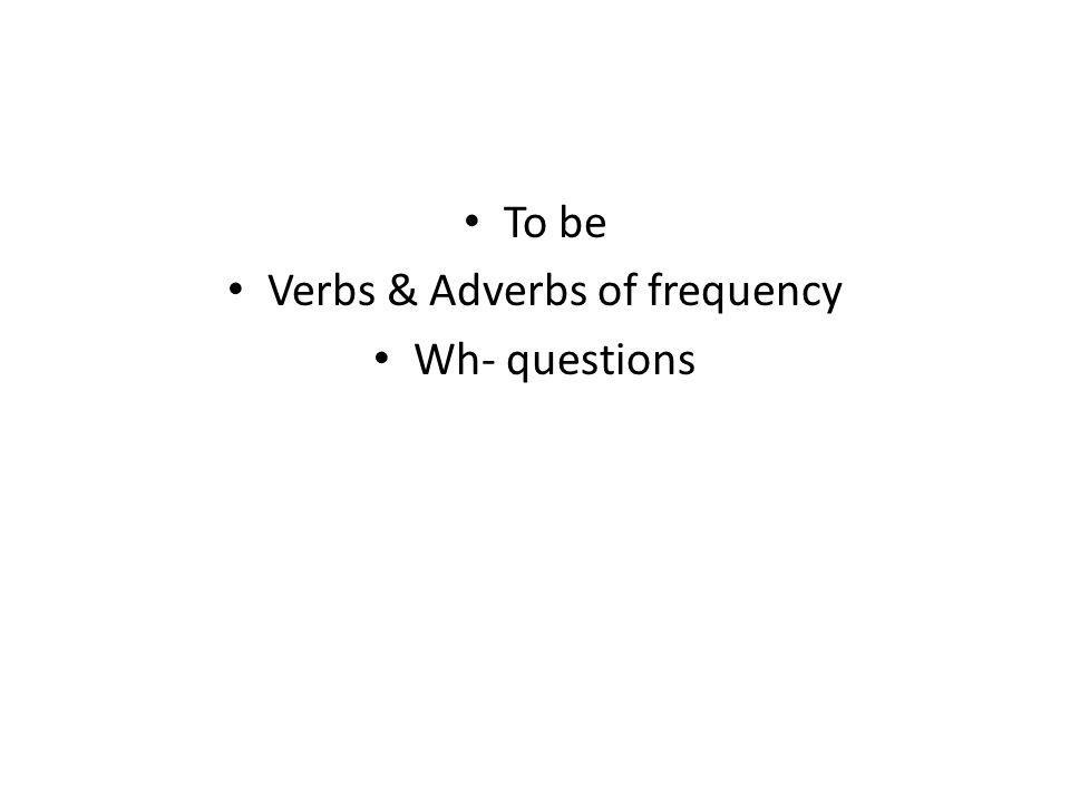 Verbs & Adverbs of frequency