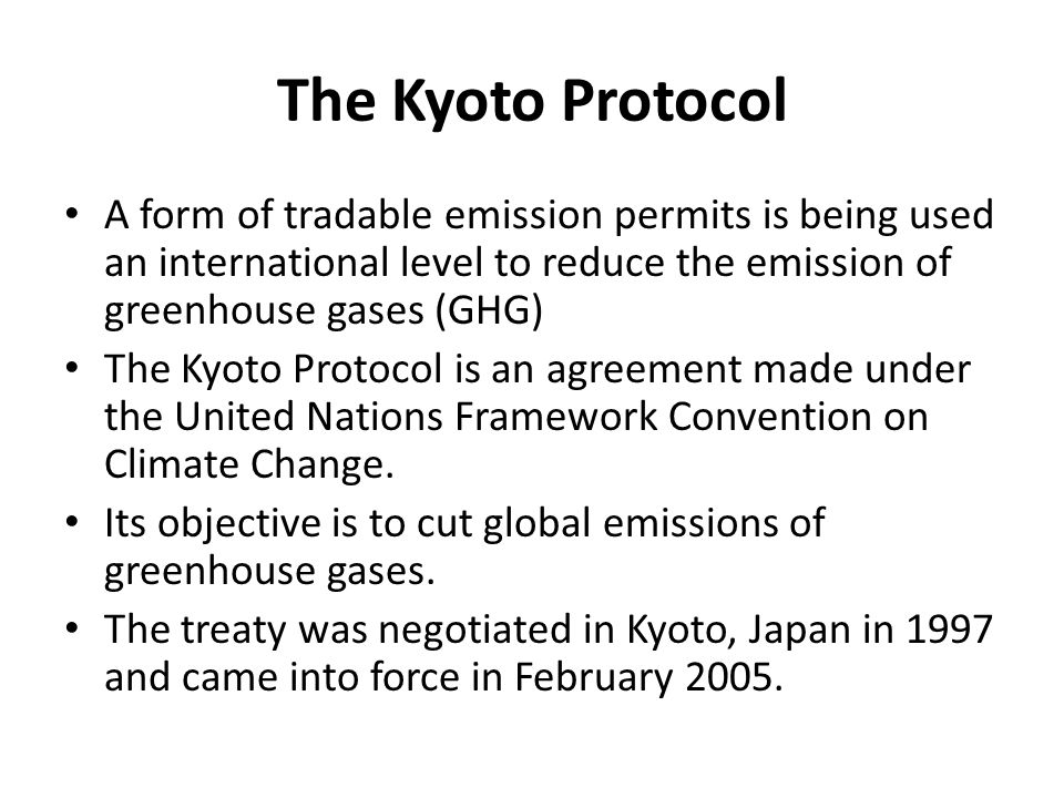 The Kyoto Protocol A form of tradable emission permits is being used an international level to reduce the emission of greenhouse gases (GHG)