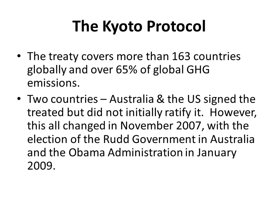 The Kyoto Protocol The treaty covers more than 163 countries globally and over 65% of global GHG emissions.
