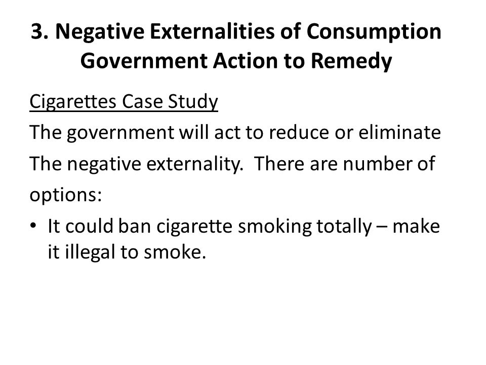 3. Negative Externalities of Consumption Government Action to Remedy