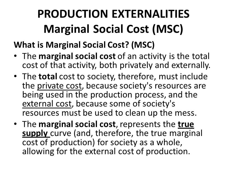 PRODUCTION EXTERNALITIES Marginal Social Cost (MSC)