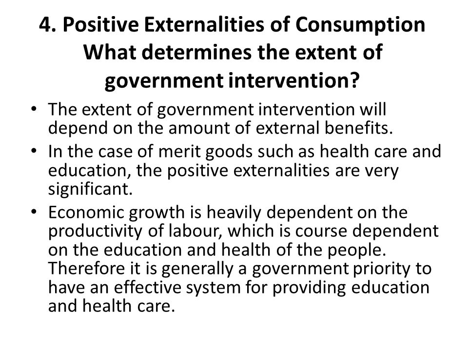 4. Positive Externalities of Consumption What determines the extent of government intervention