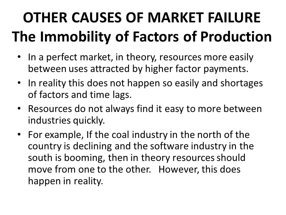 OTHER CAUSES OF MARKET FAILURE The Immobility of Factors of Production
