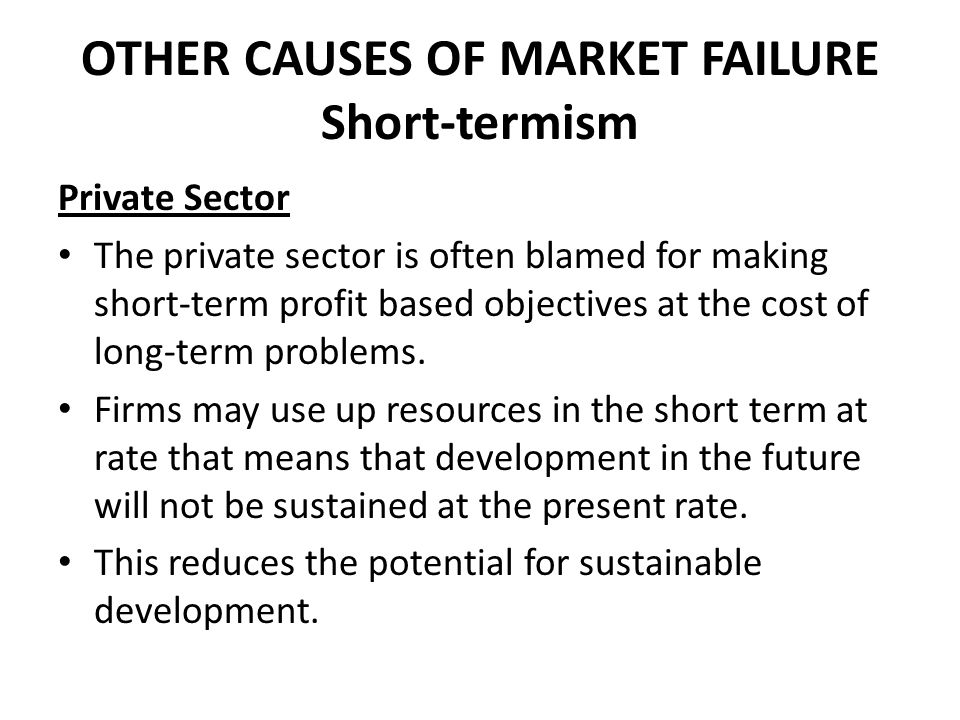 OTHER CAUSES OF MARKET FAILURE Short-termism
