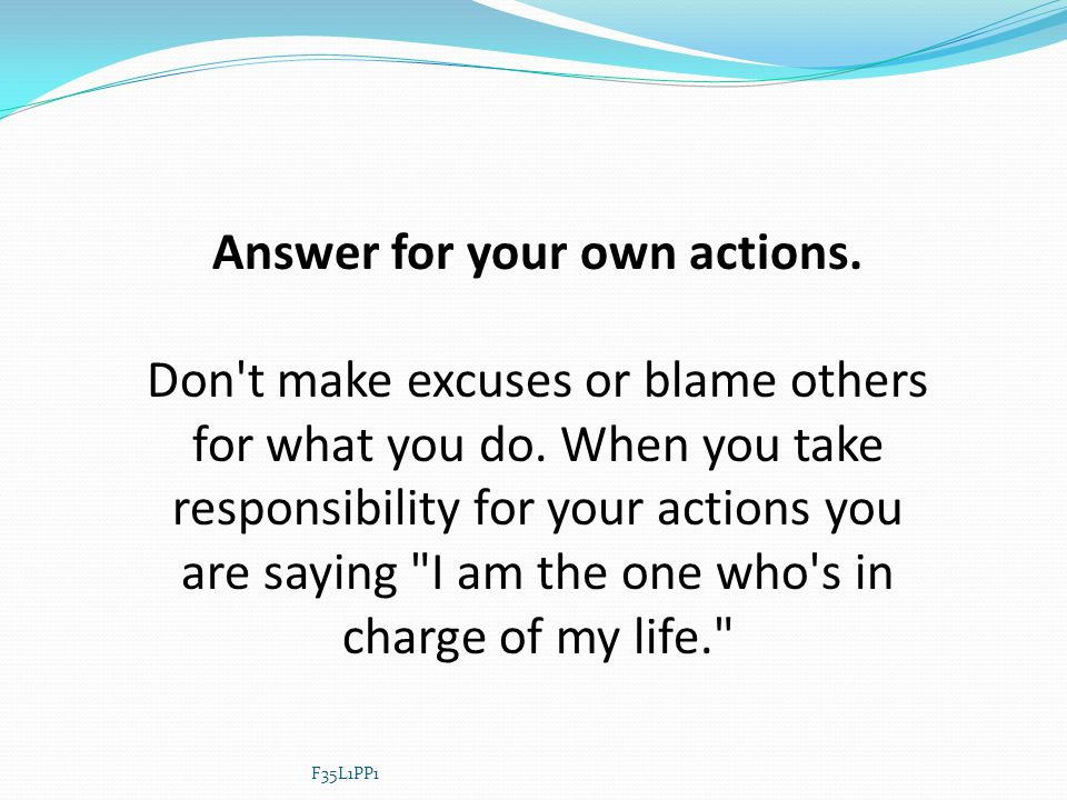 Answer for your own actions.