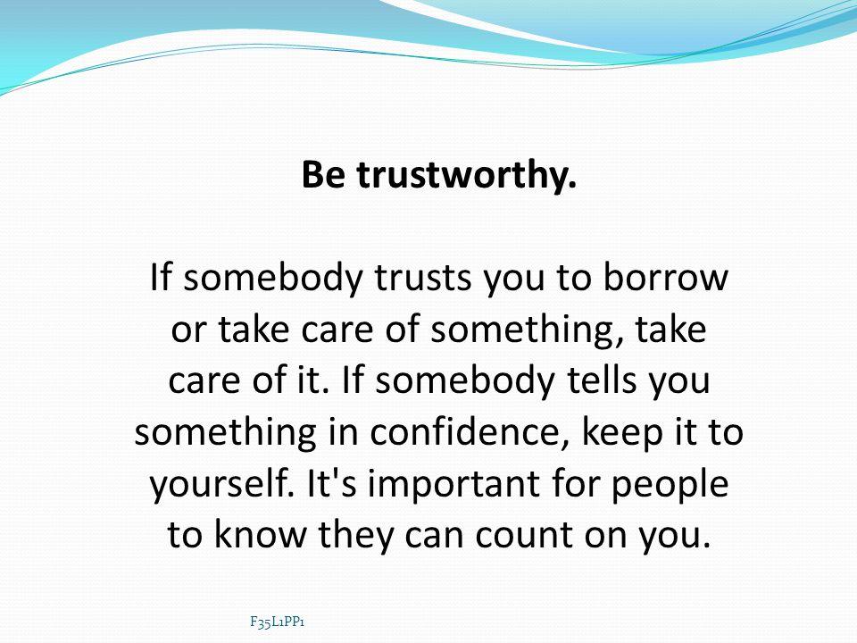 Be trustworthy.
