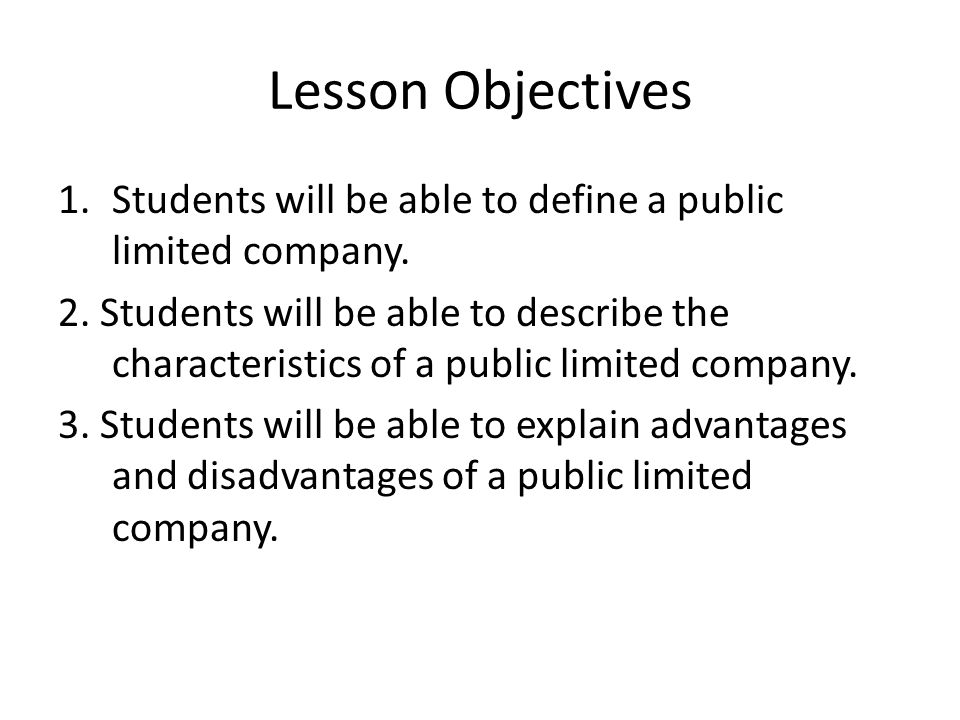 Lesson Objectives Students will be able to define a public limited company.