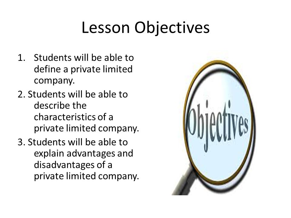 Lesson Objectives Students will be able to define a private limited company.