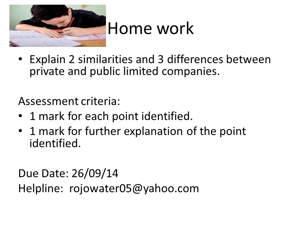 Home work Explain 2 similarities and 3 differences between private and public limited companies. Assessment criteria:
