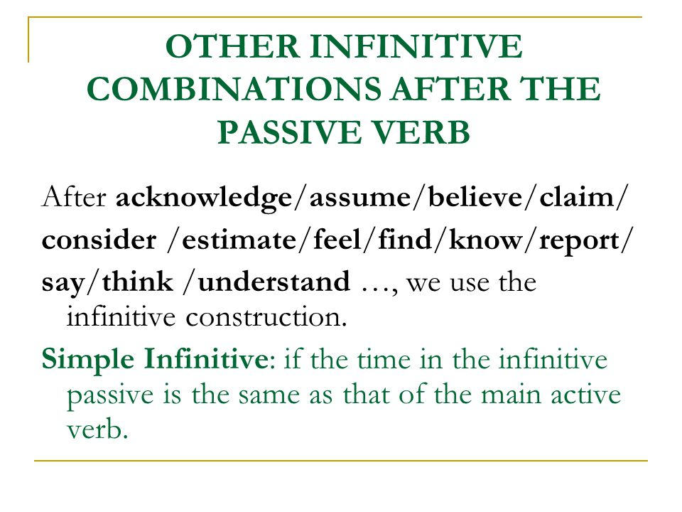 OTHER INFINITIVE COMBINATIONS AFTER THE PASSIVE VERB