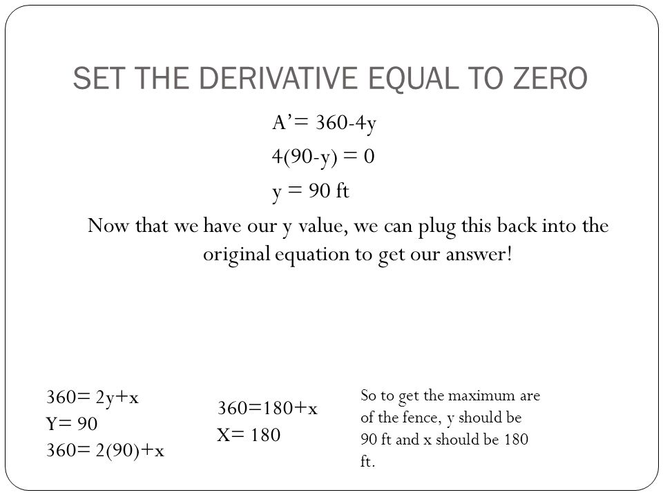 SET THE DERIVATIVE EQUAL TO ZERO