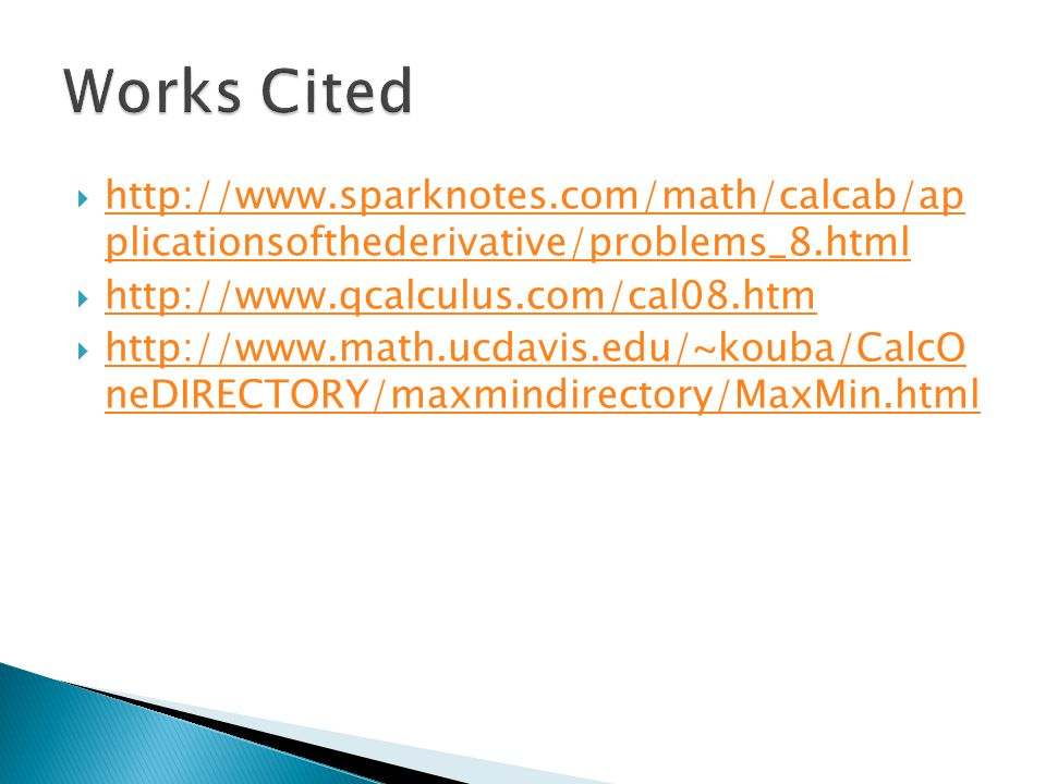 Works Cited http://www.sparknotes.com/math/calcab/ap plicationsofthederivative/problems_8.html. http://www.qcalculus.com/cal08.htm.