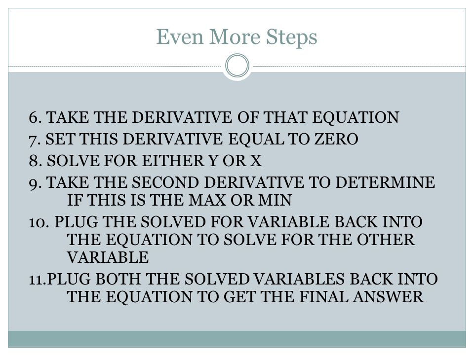 Even More Steps 6. TAKE THE DERIVATIVE OF THAT EQUATION