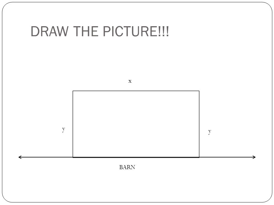 DRAW THE PICTURE!!! x y y BARN