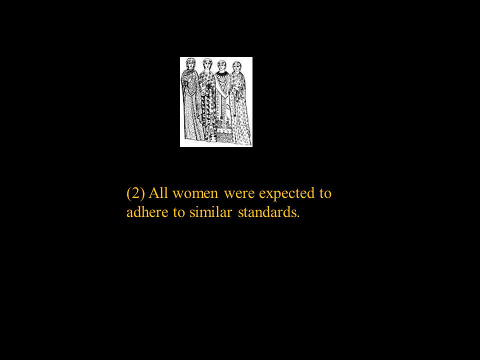 (2) All women were expected to adhere to similar standards.