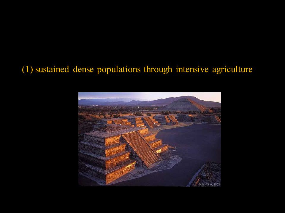 (1) sustained dense populations through intensive agriculture