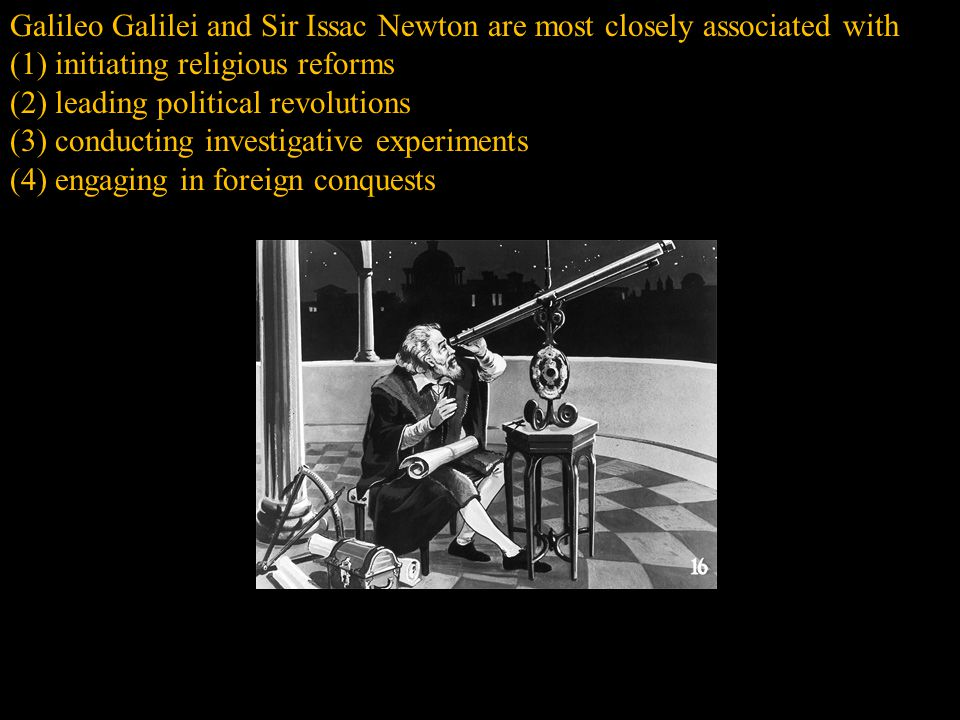 Galileo Galilei and Sir Issac Newton are most closely associated with