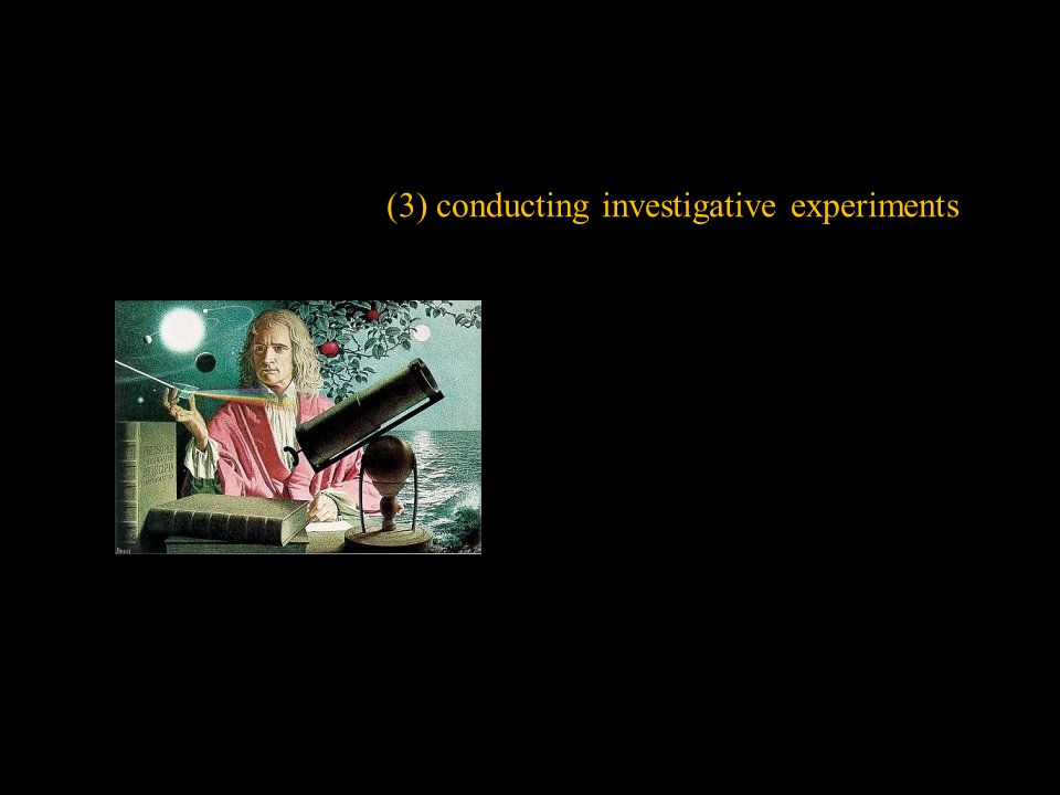 (3) conducting investigative experiments