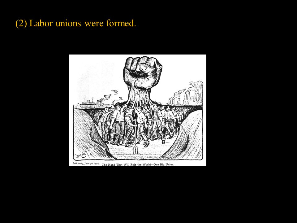 (2) Labor unions were formed.
