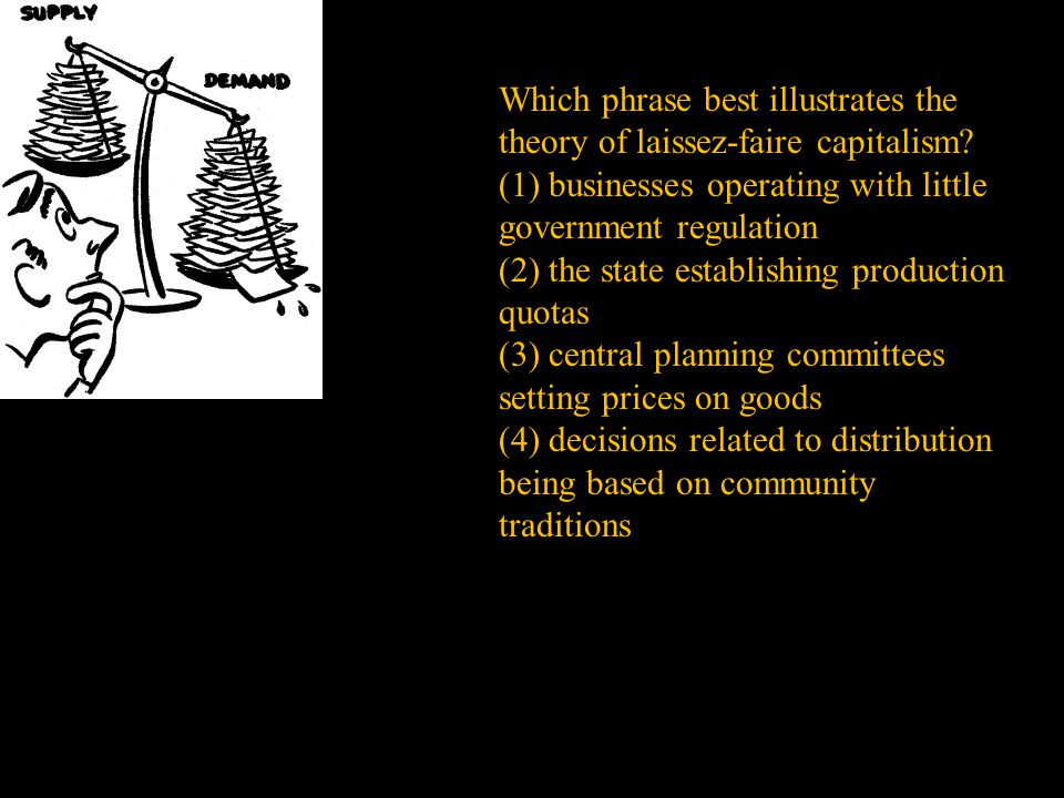 Which phrase best illustrates the theory of laissez-faire capitalism