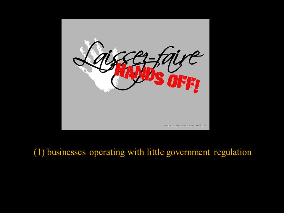 (1) businesses operating with little government regulation