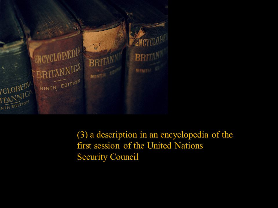 (3) a description in an encyclopedia of the first session of the United Nations Security Council