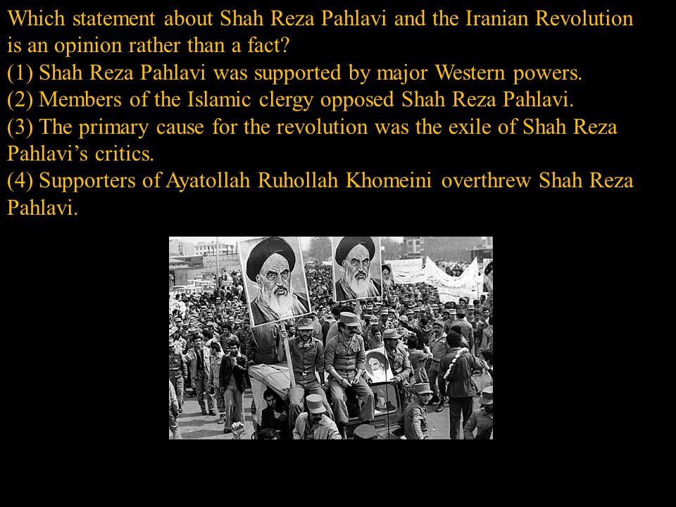 (1) Shah Reza Pahlavi was supported by major Western powers.