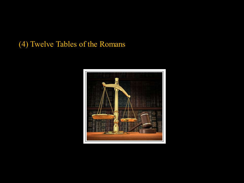 (4) Twelve Tables of the Romans
