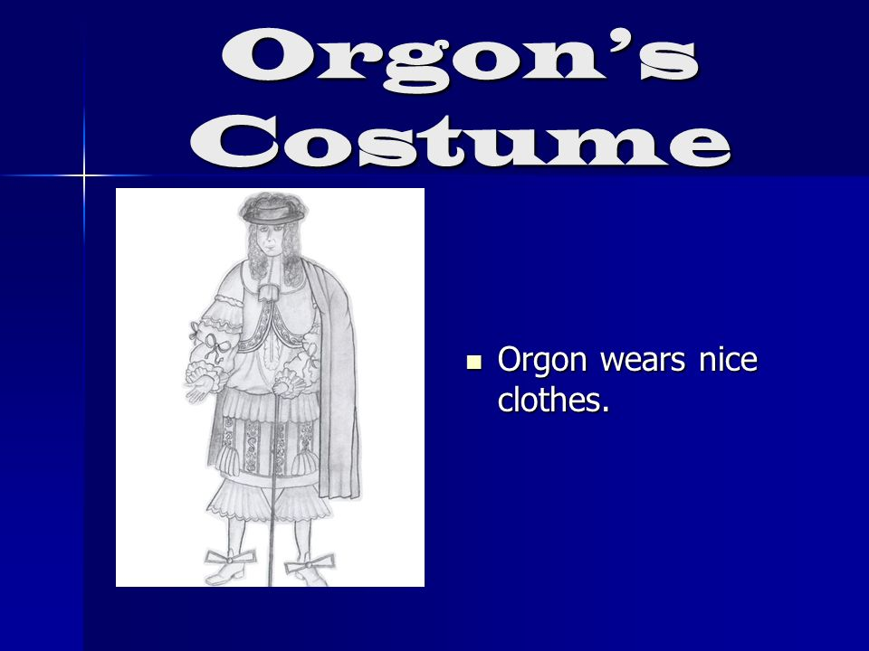Orgon's Costume Orgon wears nice clothes.