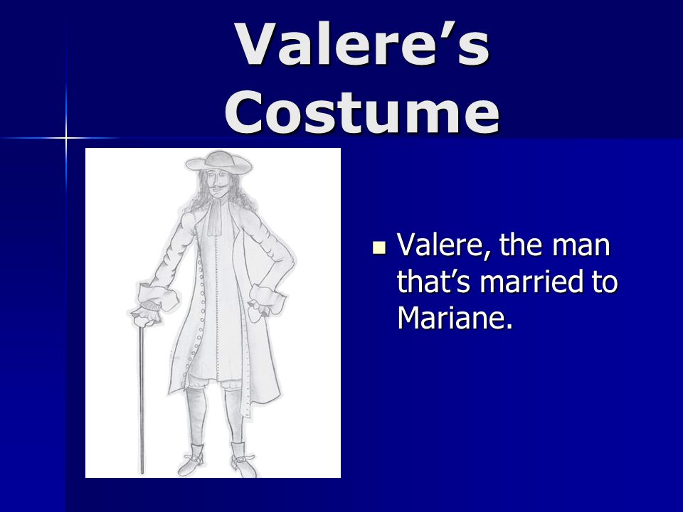 Valere's Costume Valere, the man that's married to Mariane.