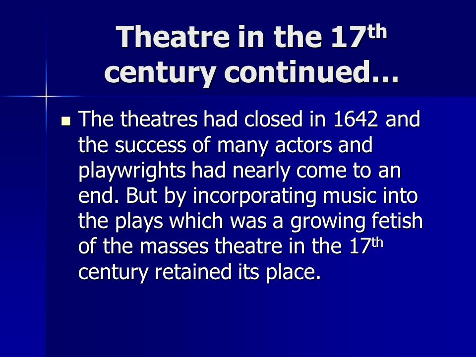 Theatre in the 17th century continued…