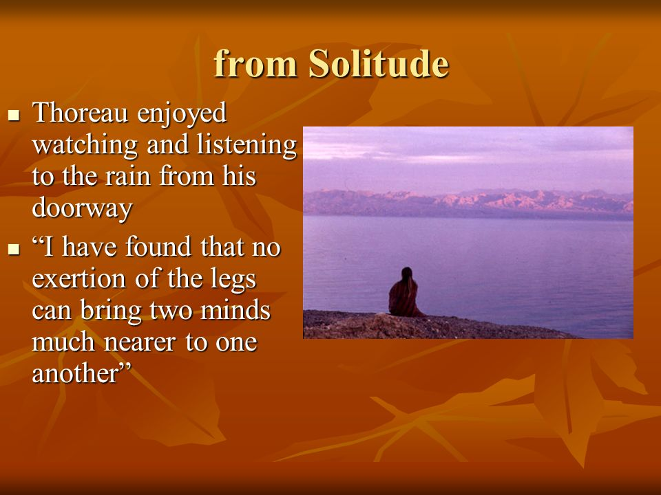 from Solitude Thoreau enjoyed watching and listening to the rain from his doorway.