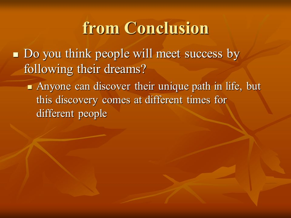from Conclusion Do you think people will meet success by following their dreams