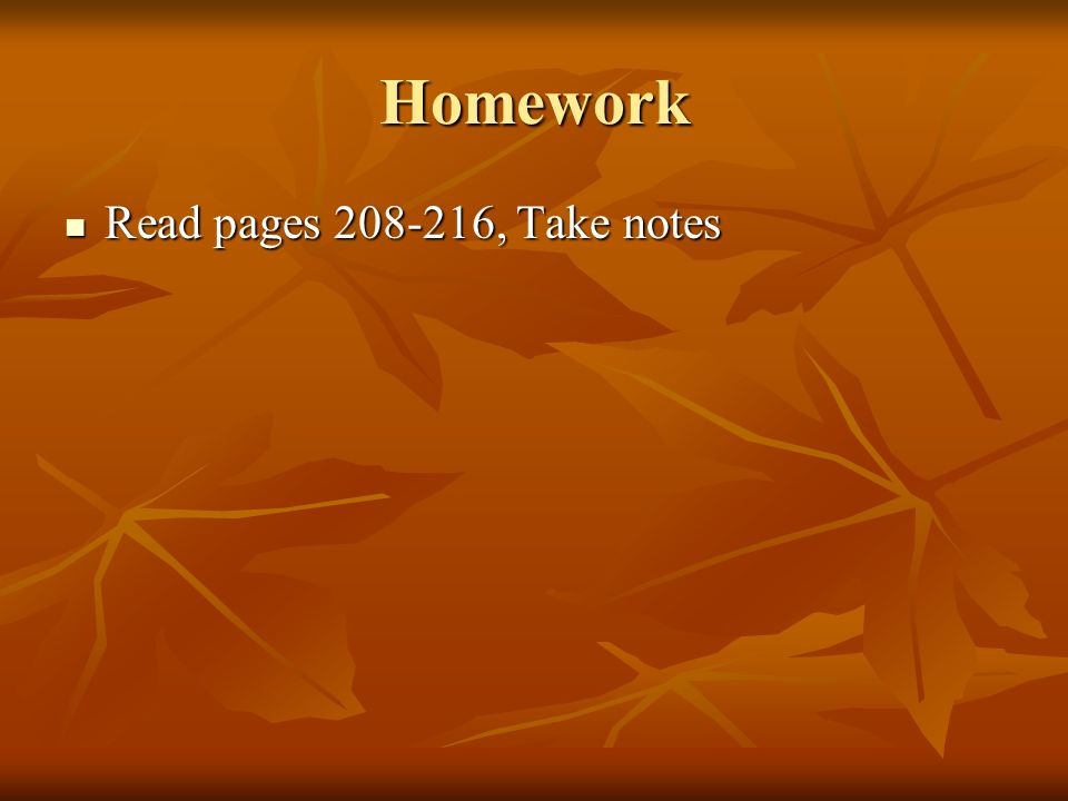 Homework Read pages 208-216, Take notes