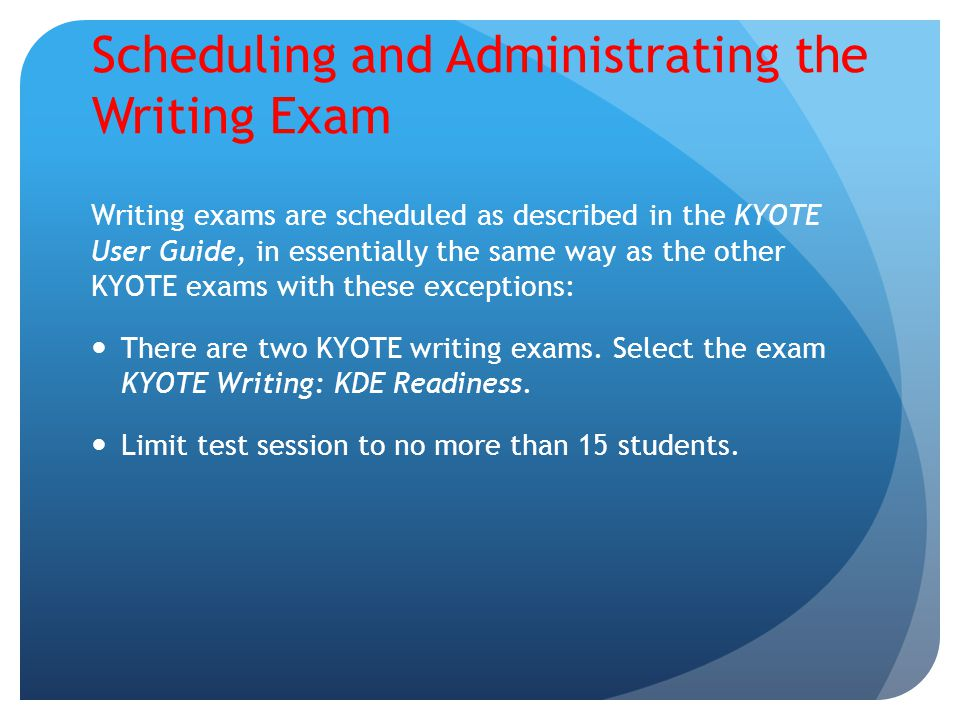 Scheduling and Administrating the Writing Exam